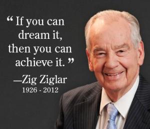 """""""Si puedes soñarlo, puedes Lograrlo.""""   (Zig-Ziglar.)"""